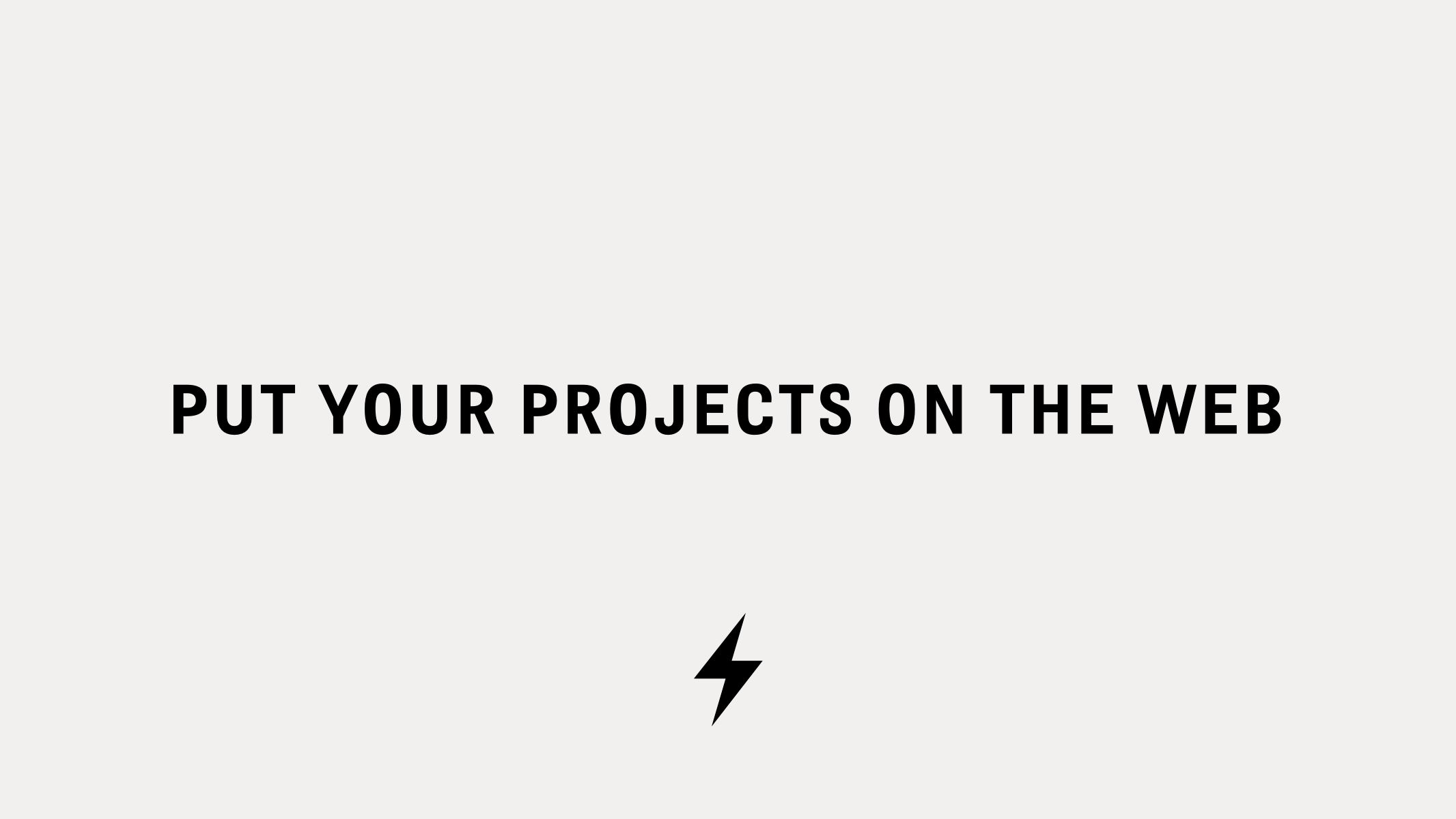 Put your projects on the Web